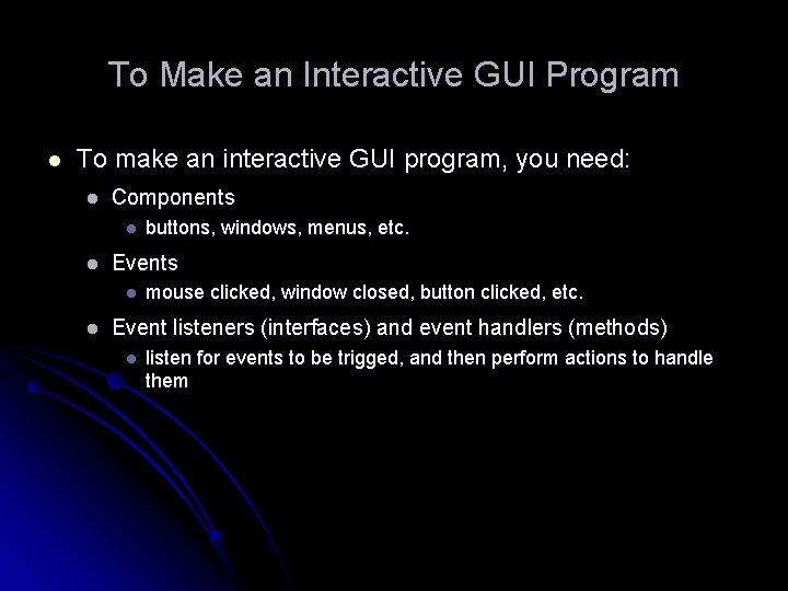 To Make an Interactive GUI Program l To make an interactive GUI program, you