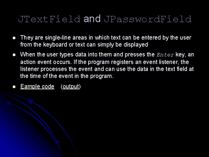 JText. Field and JPassword. Field l They are single-line areas in which text can