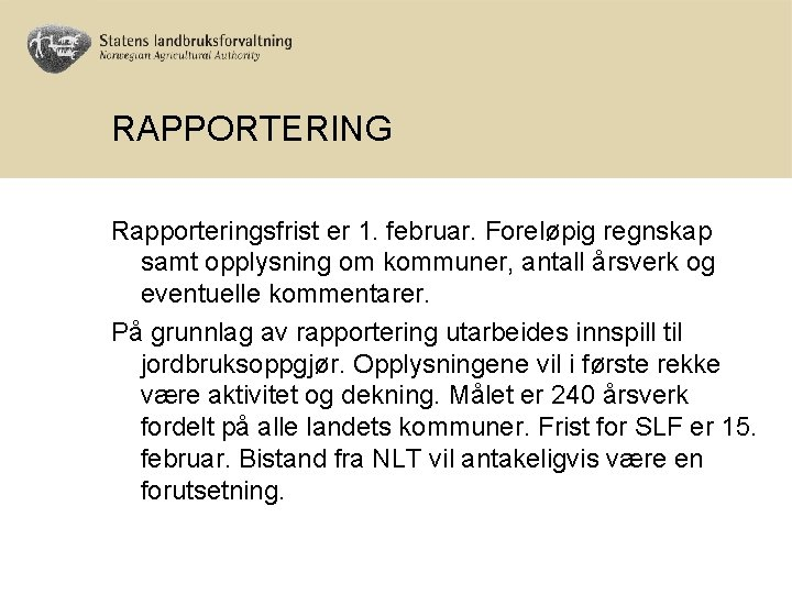 RAPPORTERING Rapporteringsfrist er 1. februar. Foreløpig regnskap samt opplysning om kommuner, antall årsverk og