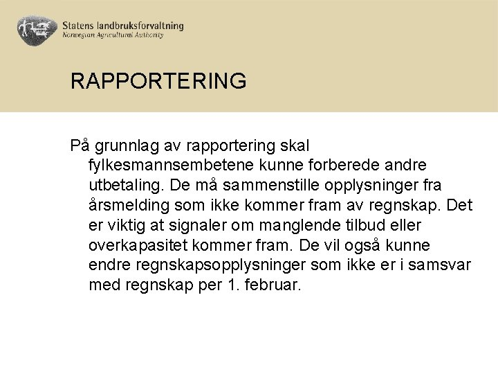 RAPPORTERING På grunnlag av rapportering skal fylkesmannsembetene kunne forberede andre utbetaling. De må sammenstille