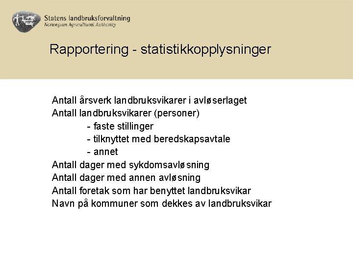 Rapportering - statistikkopplysninger Antall årsverk landbruksvikarer i avløserlaget Antall landbruksvikarer (personer) - faste stillinger