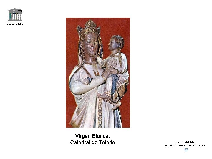 Claseshistoria Virgen Blanca. Catedral de Toledo Historia del Arte © 2006 Guillermo Méndez Zapata