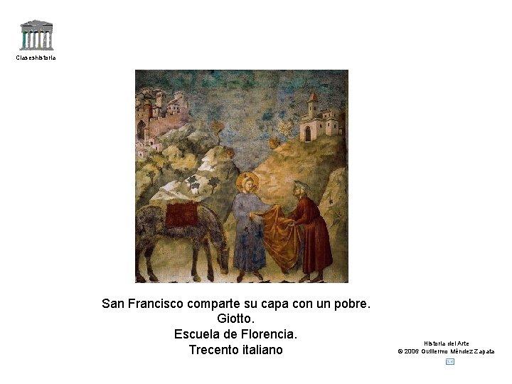 Claseshistoria San Francisco comparte su capa con un pobre. Giotto. Escuela de Florencia. Trecento