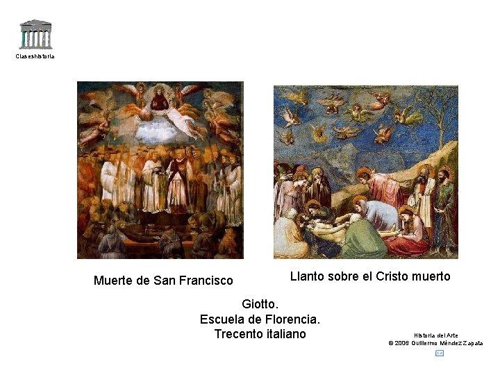 Claseshistoria Muerte de San Francisco Llanto sobre el Cristo muerto Giotto. Escuela de Florencia.