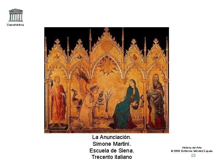 Claseshistoria La Anunciación. Simone Martini. Escuela de Siena. Trecento italiano Historia del Arte ©