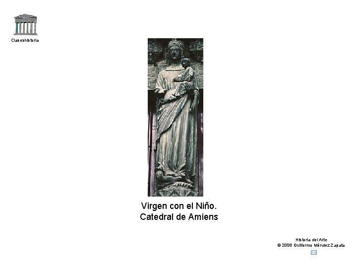 Claseshistoria Virgen con el Niño. Catedral de Amiens Historia del Arte © 2006 Guillermo