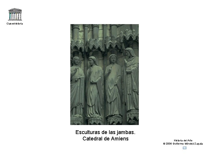 Claseshistoria Esculturas de las jambas. Catedral de Amiens Historia del Arte © 2006 Guillermo