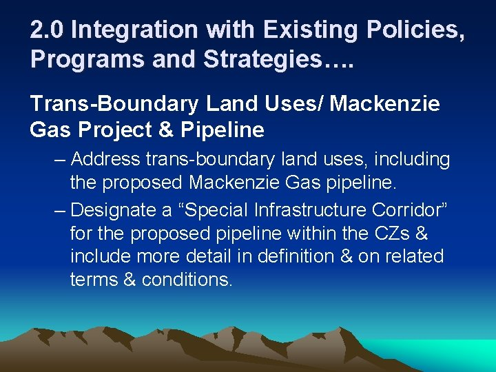 2. 0 Integration with Existing Policies, Programs and Strategies…. Trans-Boundary Land Uses/ Mackenzie Gas