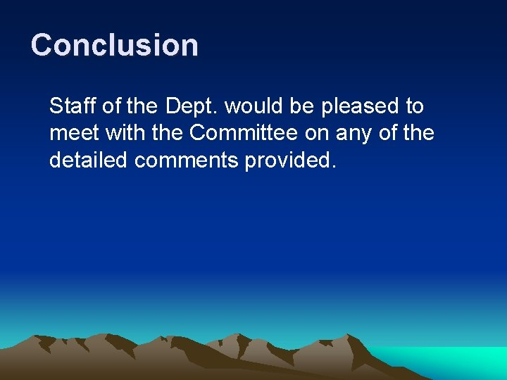 Conclusion Staff of the Dept. would be pleased to meet with the Committee on