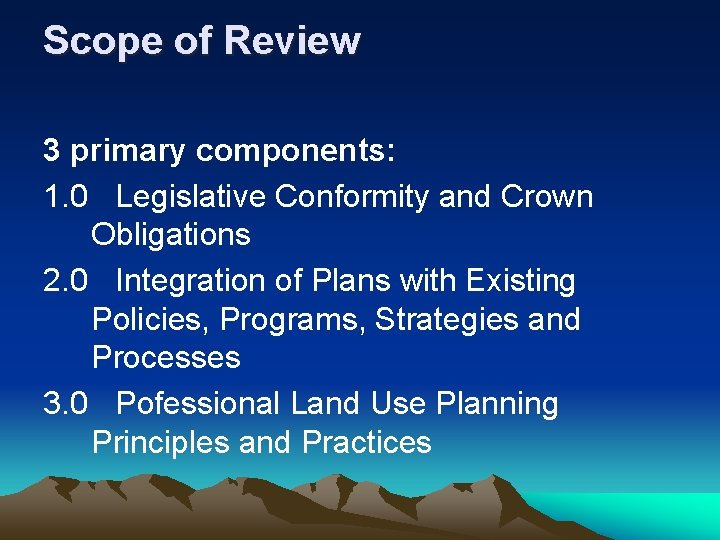 Scope of Review 3 primary components: 1. 0 Legislative Conformity and Crown Obligations 2.