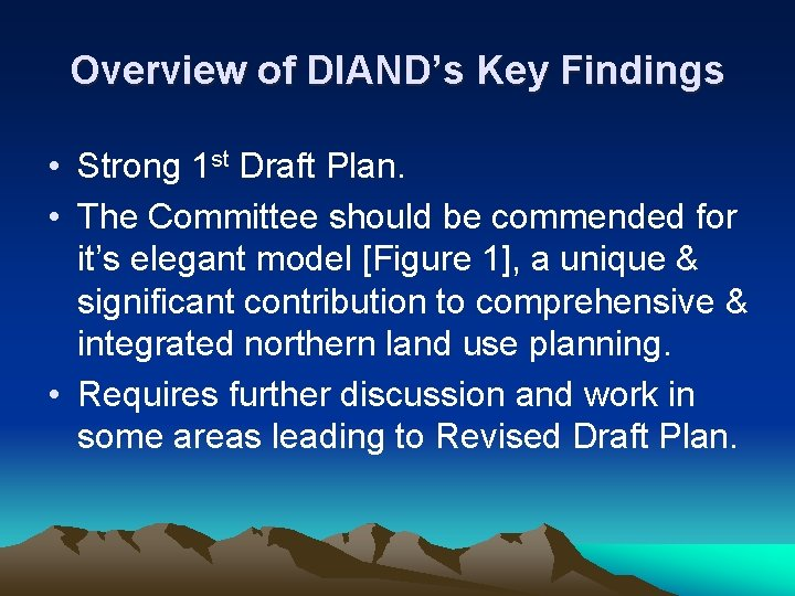 Overview of DIAND's Key Findings • Strong 1 st Draft Plan. • The Committee