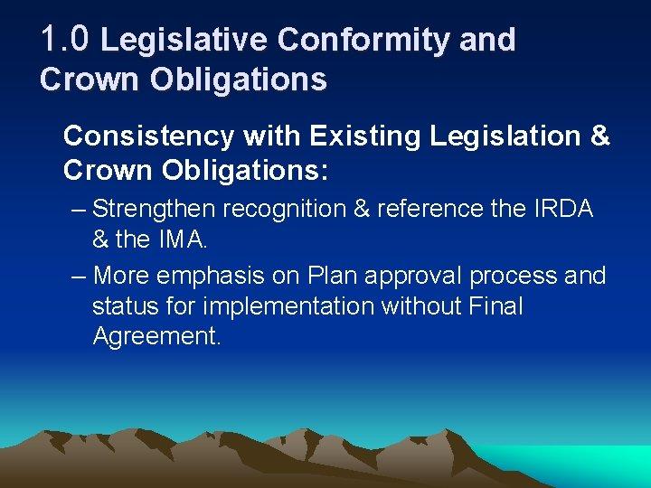 1. 0 Legislative Conformity and Crown Obligations Consistency with Existing Legislation & Crown Obligations: