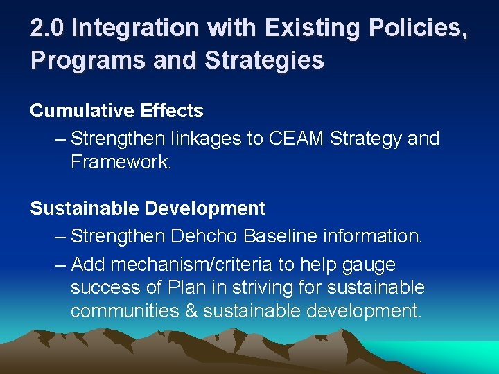 2. 0 Integration with Existing Policies, Programs and Strategies Cumulative Effects – Strengthen linkages