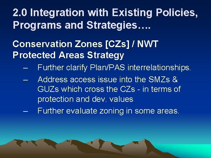 2. 0 Integration with Existing Policies, Programs and Strategies…. Conservation Zones [CZs] / NWT