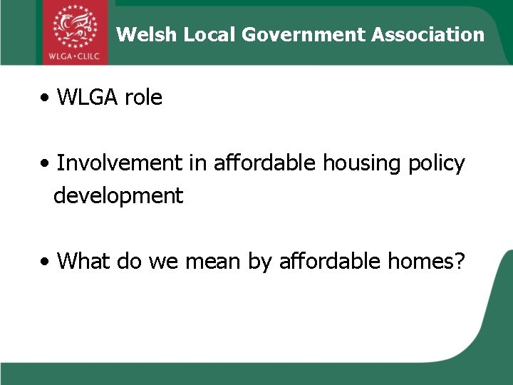 Welsh Local Government Association • WLGA role • Involvement in affordable housing policy development