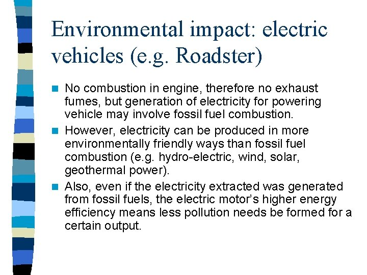Environmental impact: electric vehicles (e. g. Roadster) No combustion in engine, therefore no exhaust