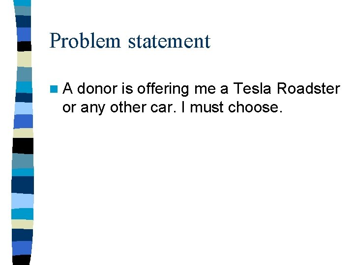 Problem statement n. A donor is offering me a Tesla Roadster or any other