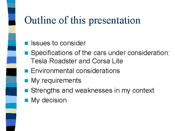 Outline of this presentation n n n Issues to consider Specifications of the cars