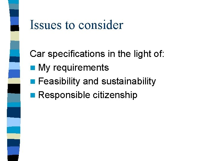 Issues to consider Car specifications in the light of: n My requirements n Feasibility