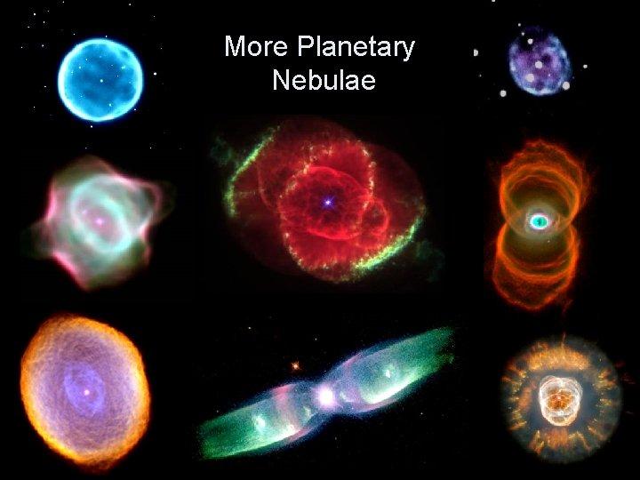 More Planetary Nebulae