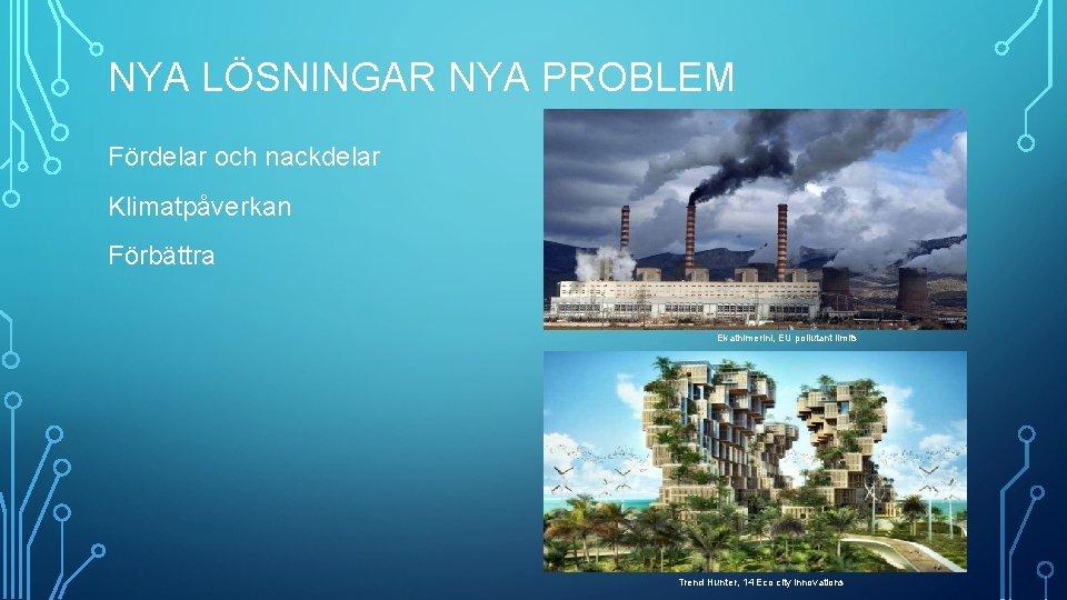 NYA LÖSNINGAR NYA PROBLEM Fördelar och nackdelar Klimatpåverkan Förbättra Ekathimerini, EU pollutant limits Trend