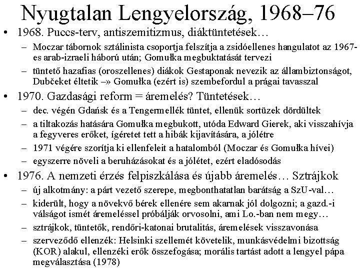 Nyugtalan Lengyelország, 1968– 76 • 1968. Puccs terv, antiszemitizmus, diáktüntetések… – Moczar tábornok sztálinista