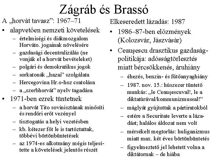 """Zágráb és Brassó A """"horvát tavasz"""": 1967– 71 • alapvetően nemzeti követelések – értelmiségi"""