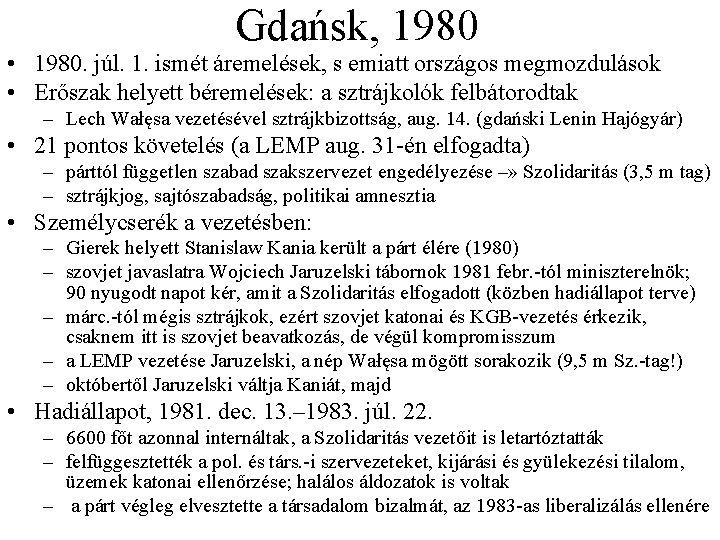 Gdańsk, 1980 • 1980. júl. 1. ismét áremelések, s emiatt országos megmozdulások • Erőszak