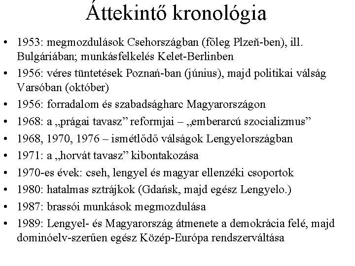 Áttekintő kronológia • 1953: megmozdulások Csehországban (főleg Plzeň ben), ill. Bulgáriában; munkásfelkelés Kelet Berlinben