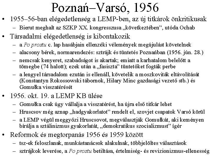 Poznań–Varsó, 1956 • 1955– 56 ban elégedetlenség a LEMP ben, az új titkárok önkritikusak