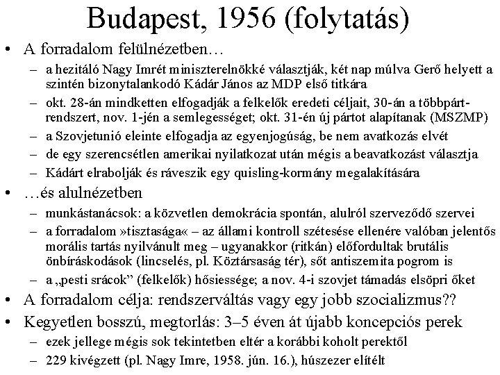 Budapest, 1956 (folytatás) • A forradalom felülnézetben… – a hezitáló Nagy Imrét miniszterelnökké választják,