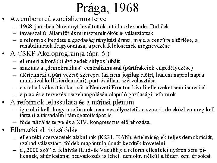Prága, 1968 • Az emberarcú szocializmus terve – 1968. jan. ban Novotnýt leváltották, utóda