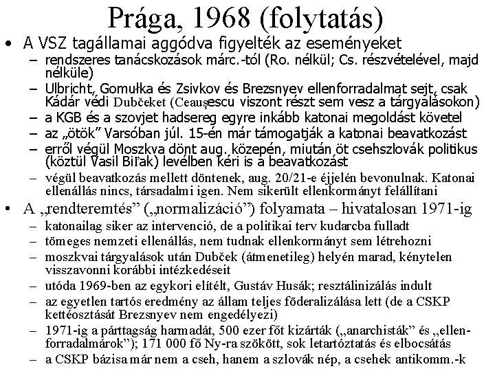 Prága, 1968 (folytatás) • A VSZ tagállamai aggódva figyelték az eseményeket – rendszeres tanácskozások