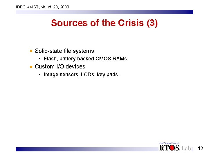 IDEC KAIST, March 28, 2003 Sources of the Crisis (3) Solid-state file systems. •