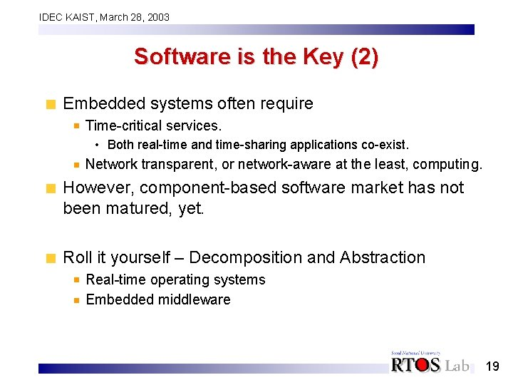 IDEC KAIST, March 28, 2003 Software is the Key (2) Embedded systems often require