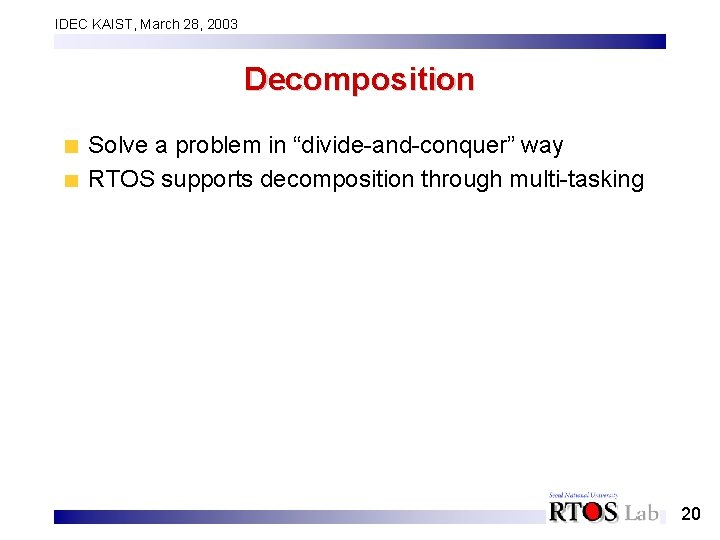 """IDEC KAIST, March 28, 2003 Decomposition Solve a problem in """"divide-and-conquer"""" way RTOS supports"""