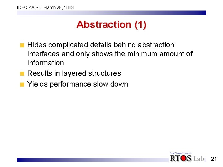 IDEC KAIST, March 28, 2003 Abstraction (1) Hides complicated details behind abstraction interfaces and