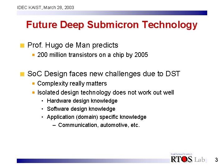 IDEC KAIST, March 28, 2003 Future Deep Submicron Technology Prof. Hugo de Man predicts