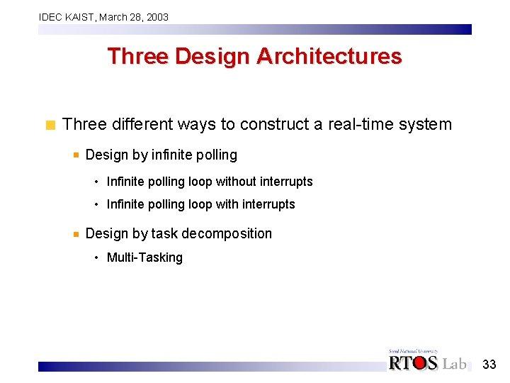 IDEC KAIST, March 28, 2003 Three Design Architectures Three different ways to construct a
