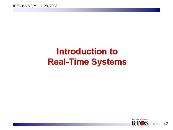 IDEC KAIST, March 28, 2003 Introduction to Real-Time Systems 42