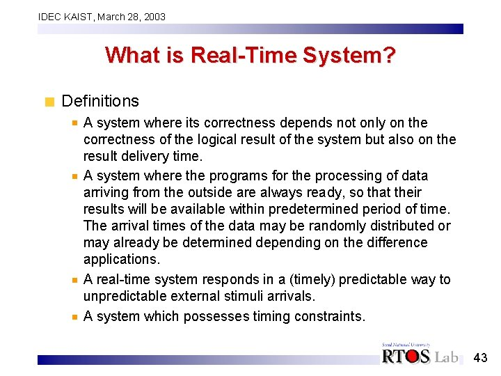 IDEC KAIST, March 28, 2003 What is Real-Time System? Definitions A system where its