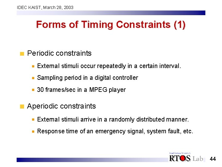 IDEC KAIST, March 28, 2003 Forms of Timing Constraints (1) Periodic constraints External stimuli