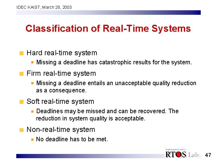 IDEC KAIST, March 28, 2003 Classification of Real-Time Systems Hard real-time system Missing a