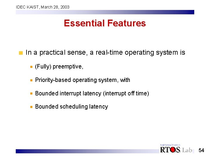 IDEC KAIST, March 28, 2003 Essential Features In a practical sense, a real-time operating