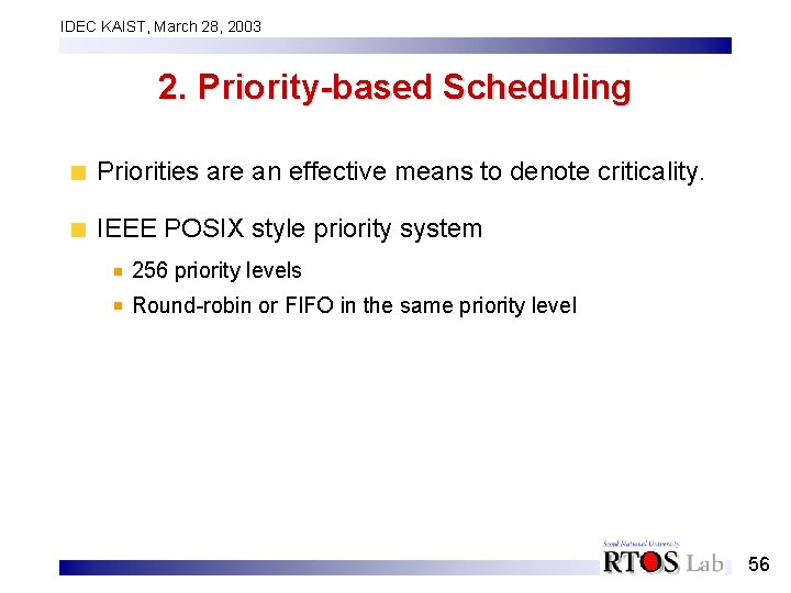 IDEC KAIST, March 28, 2003 2. Priority-based Scheduling Priorities are an effective means to