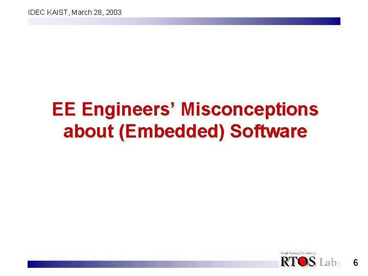 IDEC KAIST, March 28, 2003 EE Engineers' Misconceptions about (Embedded) Software 6