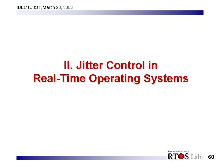 IDEC KAIST, March 28, 2003 II. Jitter Control in Real-Time Operating Systems 60
