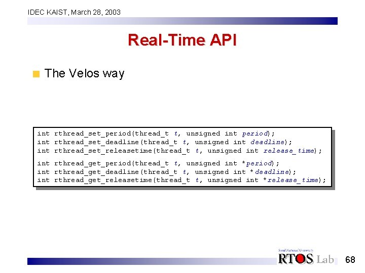 IDEC KAIST, March 28, 2003 Real-Time API The Velos way int rthread_set_period(thread_t t, unsigned