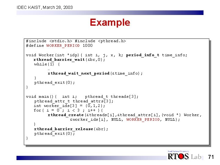 IDEC KAIST, March 28, 2003 Example #include <stdio. h> #include <pthread. h> #define WORKER_PERIOD