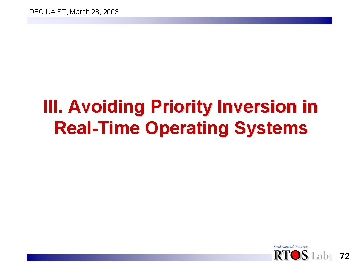 IDEC KAIST, March 28, 2003 III. Avoiding Priority Inversion in Real-Time Operating Systems 72